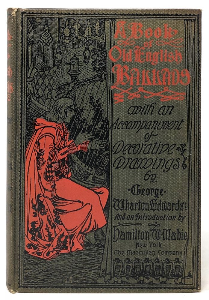 A Book of Old English Ballads. George Wharton Edwards, Hamilton W. Mabie, Illust., Intro.