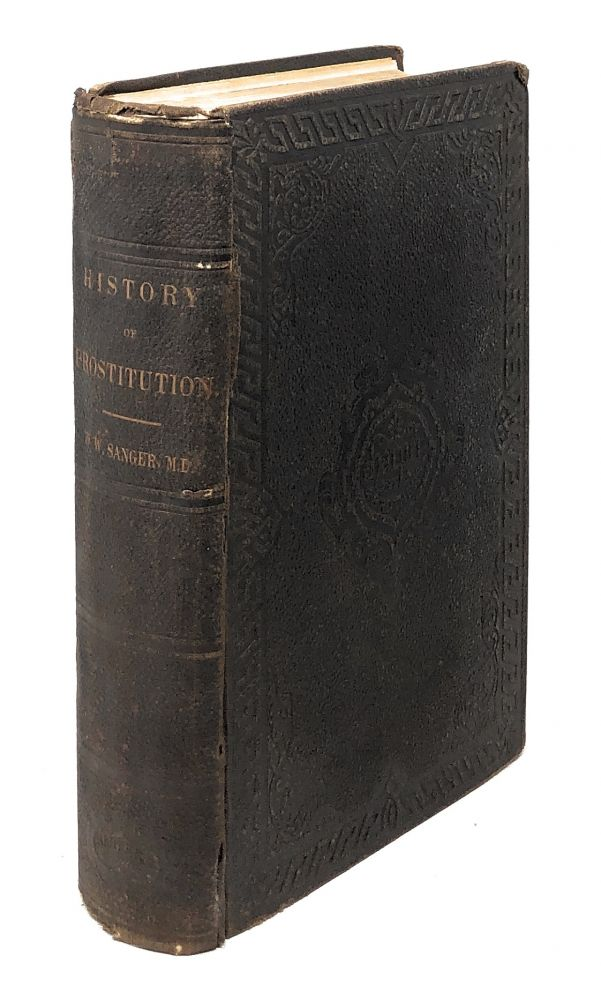 The History of Prostitution: Its Extent, Causes, and Effects Throughout the World. William W. Sanger.