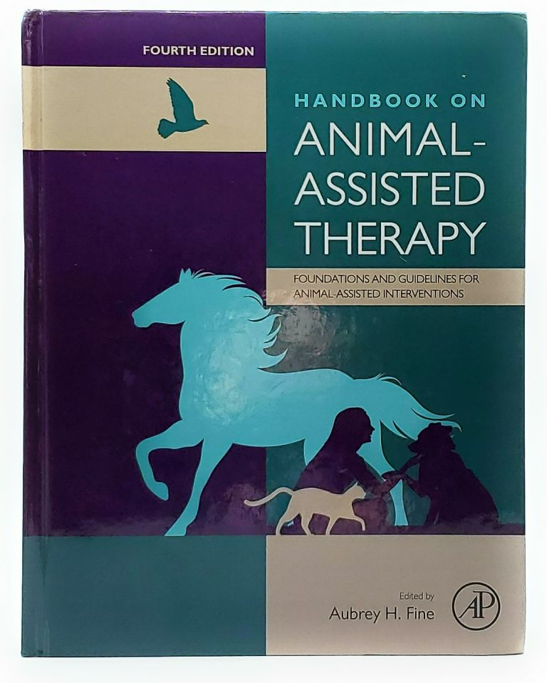 Handbook on Animal-Assisted Therapy: Foundations and Guidelines for Animal-Assisted Interventions. Aubrey H. Fine.