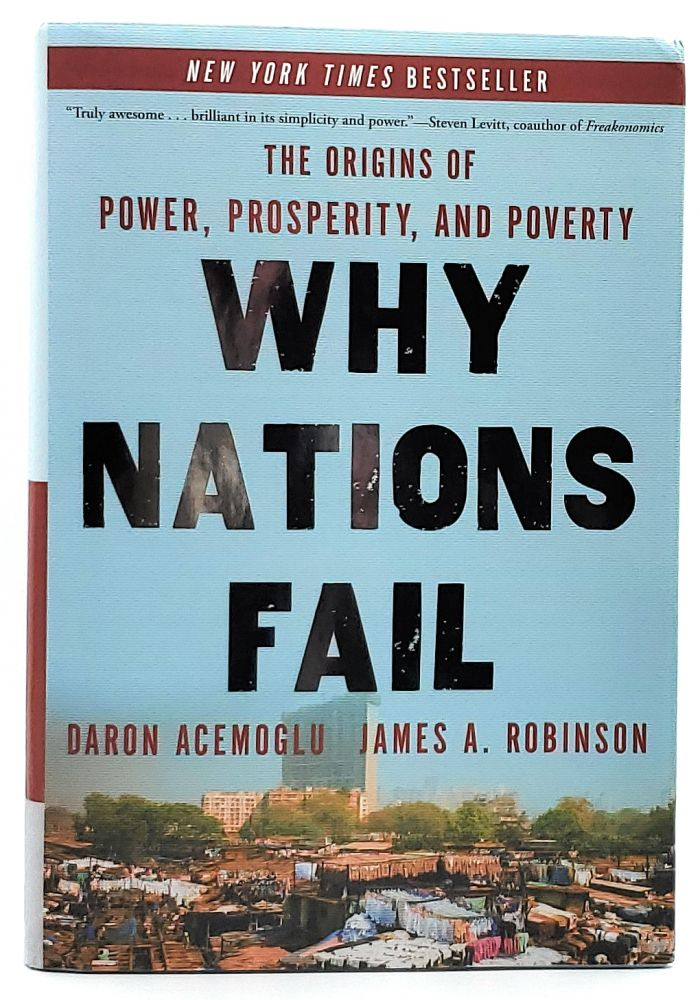Why Nations Fail: The Origins of Power, Prosperity, and Poverty. Daron Acemoglu, James A. Robinson.