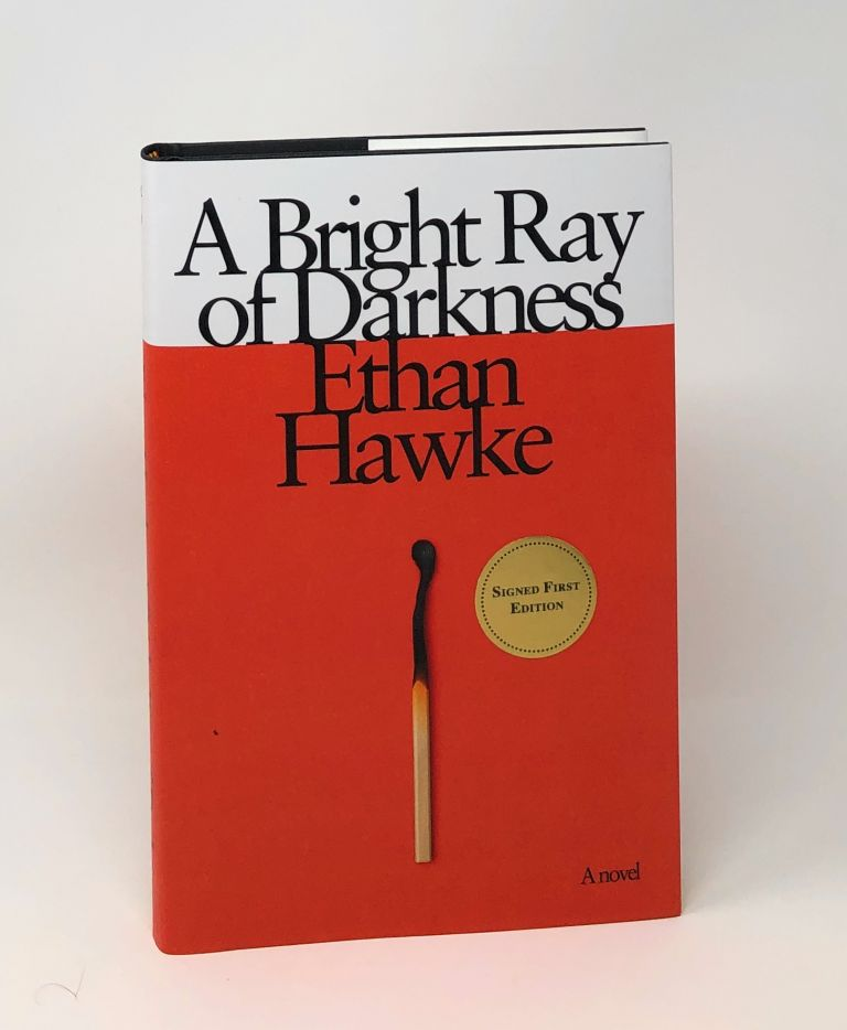 A Bright Ray of Darkness [SIGNED FIRST EDITION]. Ethan Hawke.