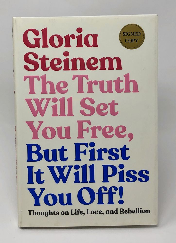 The Truth Will Set You Free, But First It Will Piss You Off! Thoughts on Life, Love, and Rebellion [SIGNED FIRST EDITION]. Gloria Steinem, Samantha Dion Baker, Illust.