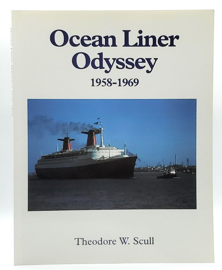 Ocean Liner Odyssey 1958-1969 [Signed]. Theodore W. Scull.