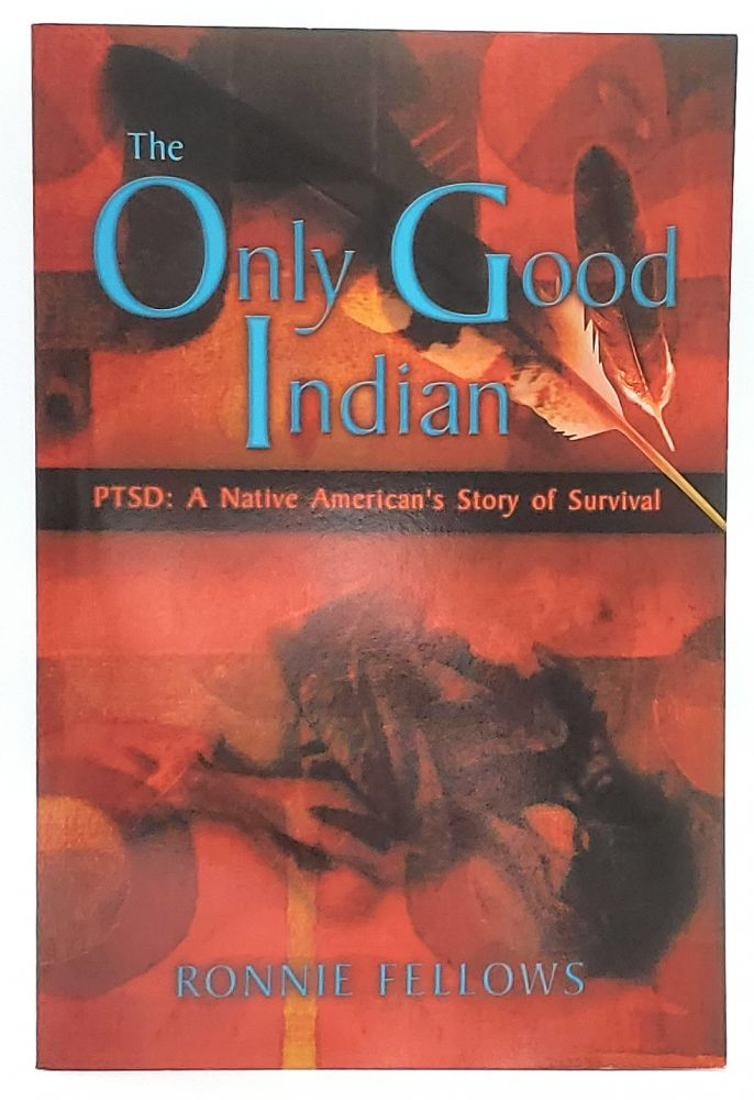The Only Good Indian: PTSD: A Native American's Story of Survival. Ronnie Fellows.