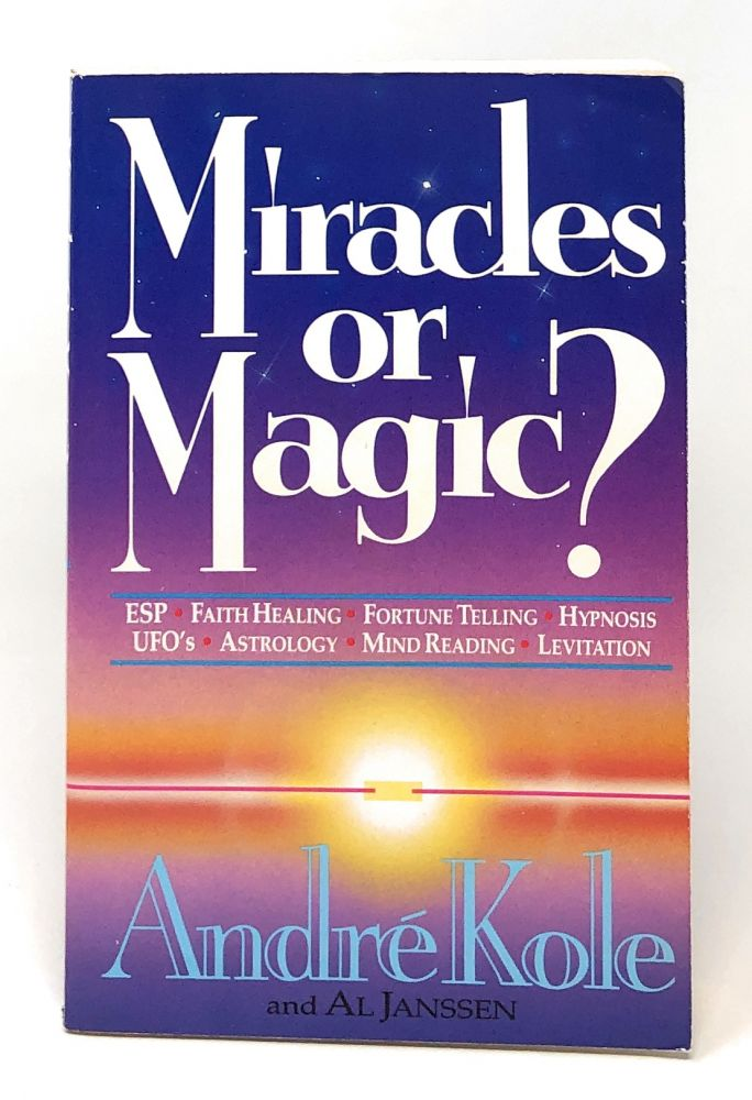 Miracles or Magic? [SIGNED]. Andre Kole, Al Janssen.