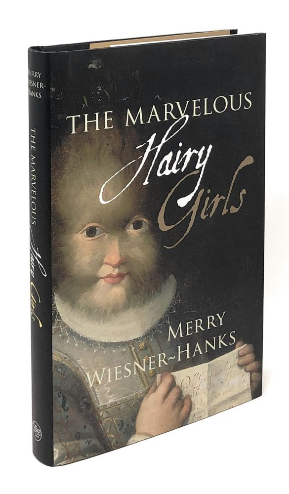 The Marvelous Hairy Girls: The Gonzales Sisters and Their Worlds. Merry Wiesner-Hanks.