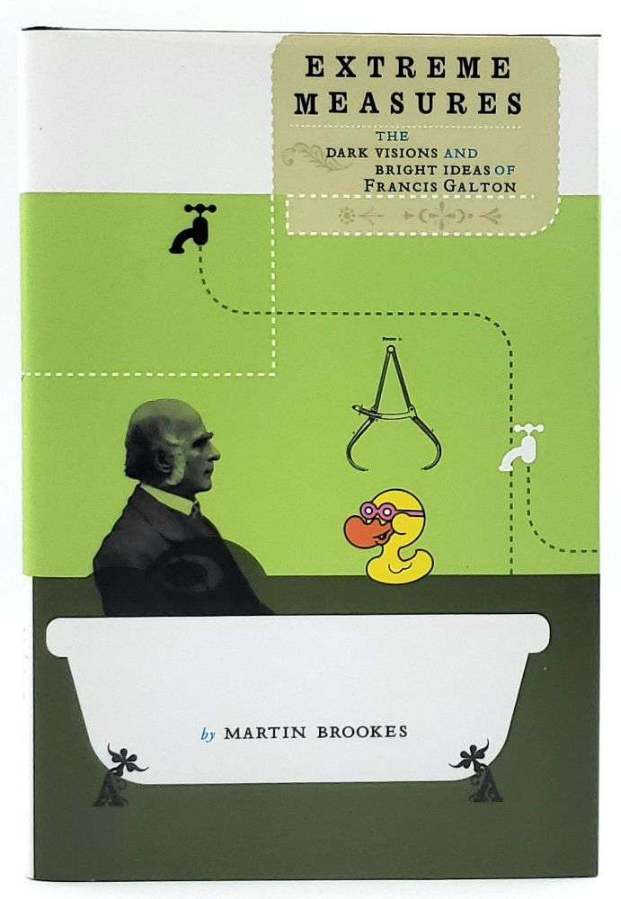 Extreme Measures: The Dark Visions and Bright Ideas of Francis Galton. Martin Brookes.