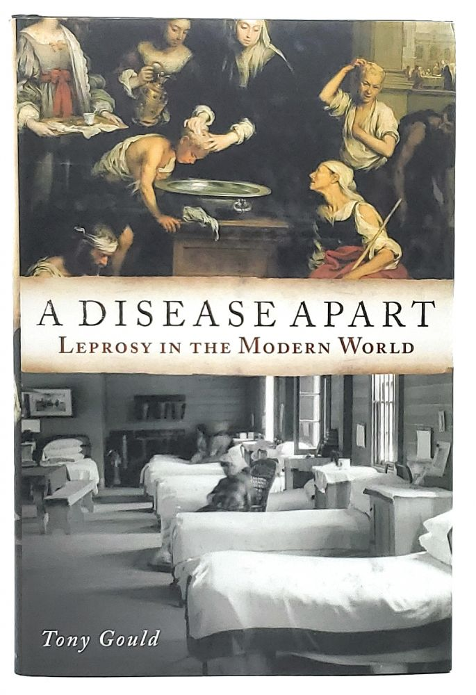 A Disease Apart: Leprosy in the Modern World. Tony Gould.