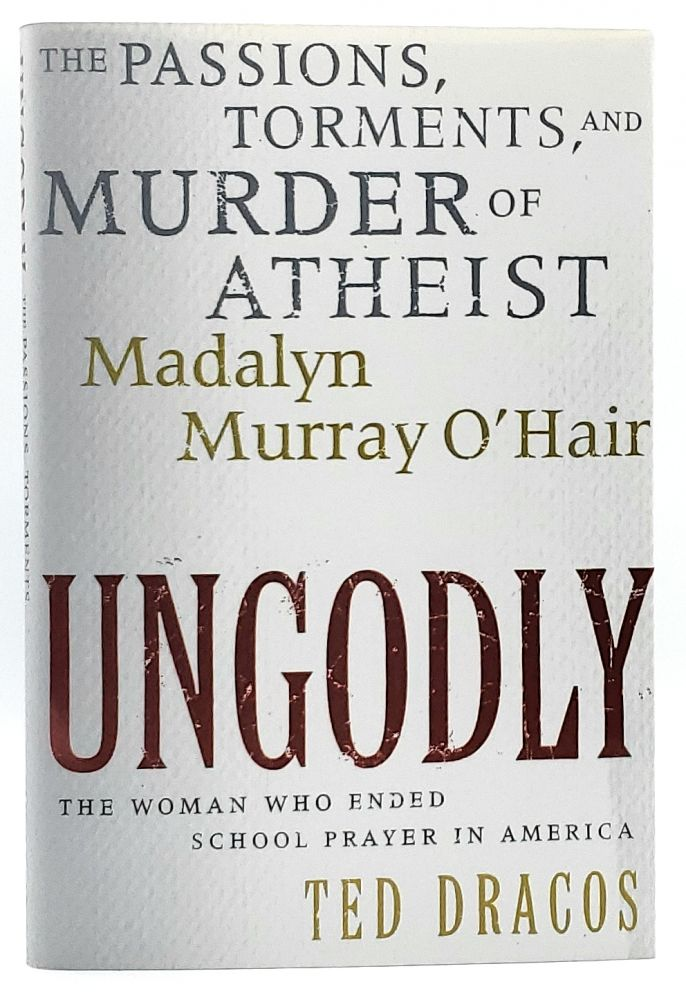 UnGodly: The Passions, Torments, and Murder of Atheist Madalyn Murray O'Hair. Ted Dracos.