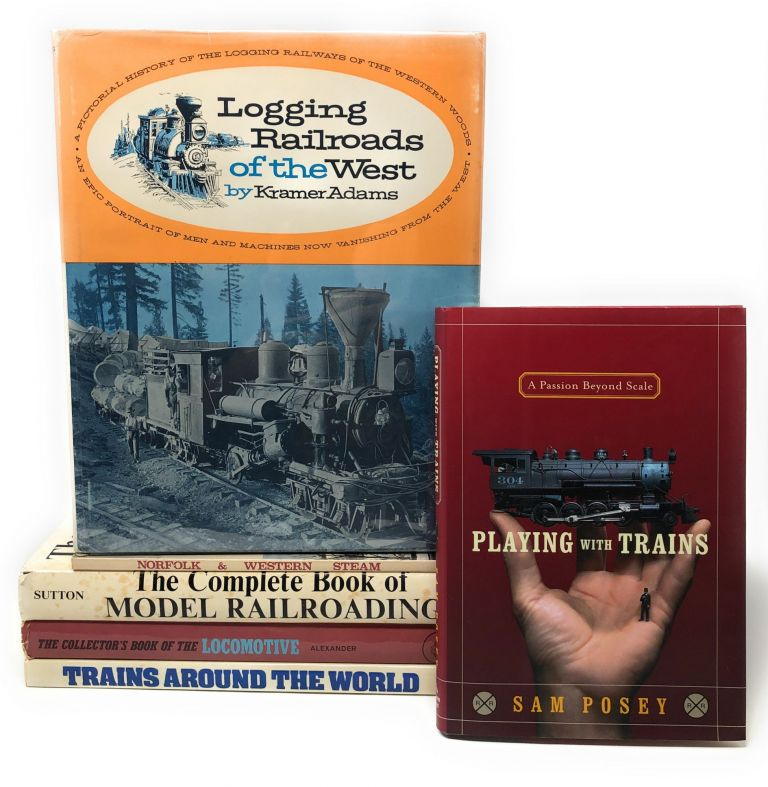 [Lot of 6 Books on Trains and Railroads] Trains Around the World, The Collectors' Book of the Locomotive, The Complete Book of Model Railroading, Logging Railroads of the West, Norfolk & Western Steam: The Last 25 Years, and Playing with Trains. Edwin P. Alexander, David Sutton, Kramer A. Adams, Ron Rosenberg, Eric H. Archer, Sam Posey.