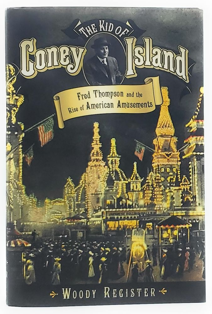 The Kid of Coney Island: Fred Thompson and the Rise of American Amusements. Woody Register.