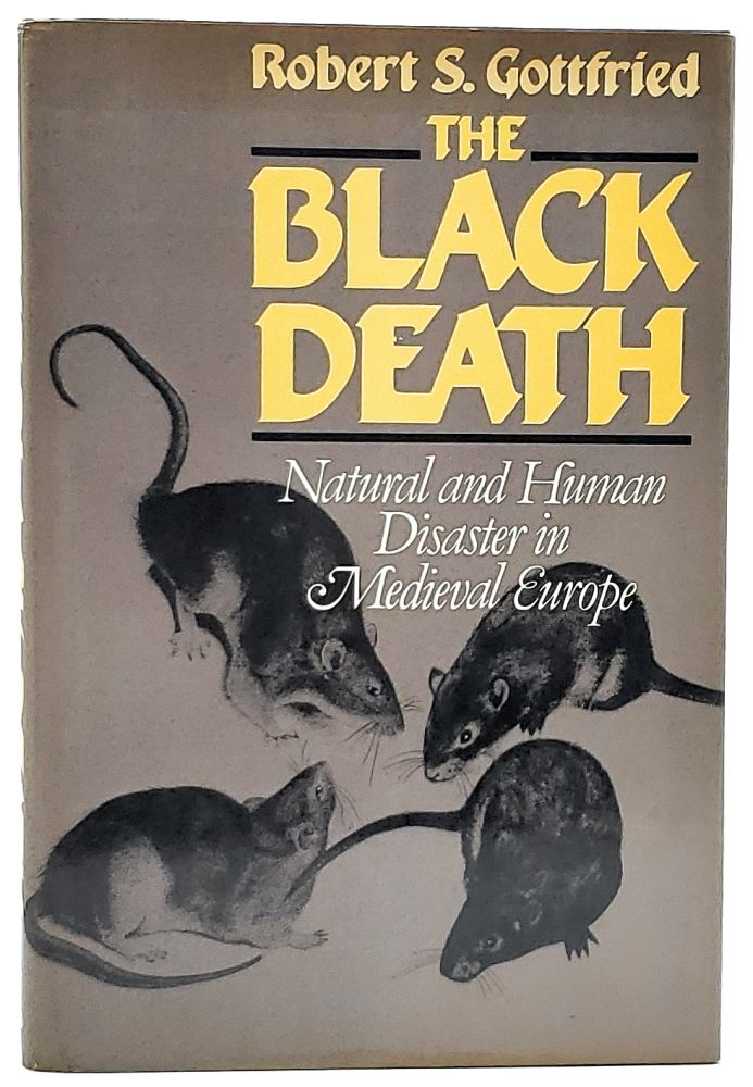 The Black Death: Natural and Human Disaster in Medieval Europe. Robert S. Gottfried.