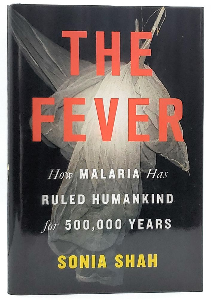 The Fever: How Malaria Has Ruled Humankind for 500,000 Years. Sonia Shah.