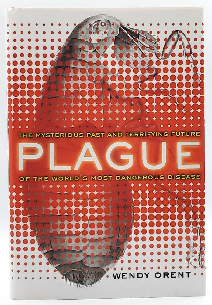 Plague: The Mysterious Past and Terrifying Future of the World's Most Dangerous Disease. Wendy Orent.