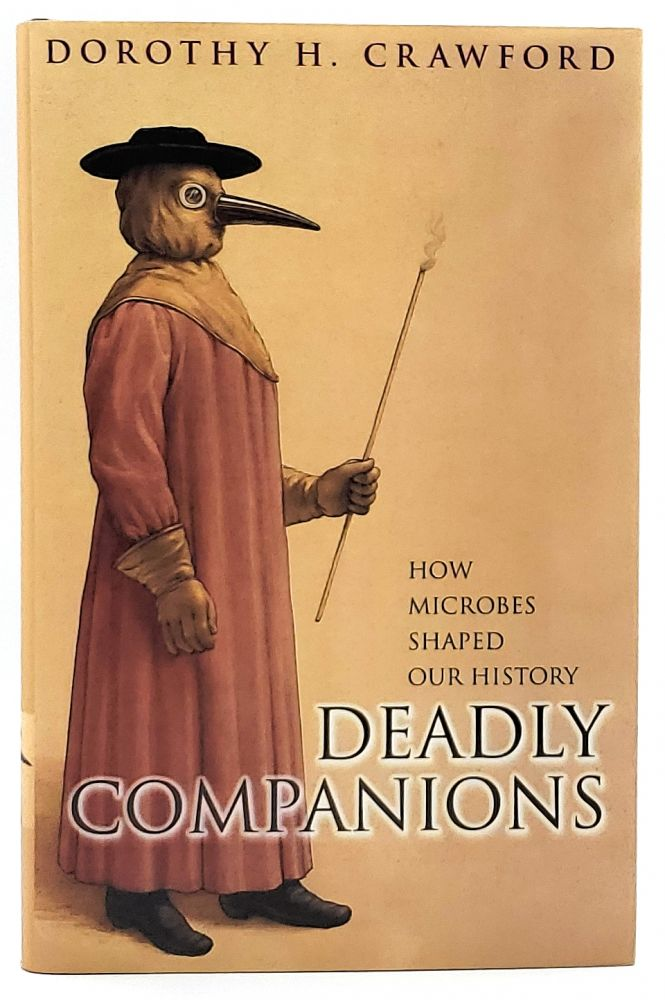 Deadly Companions: How Microbes Shaped Our History. Dorothy H. Crawford.