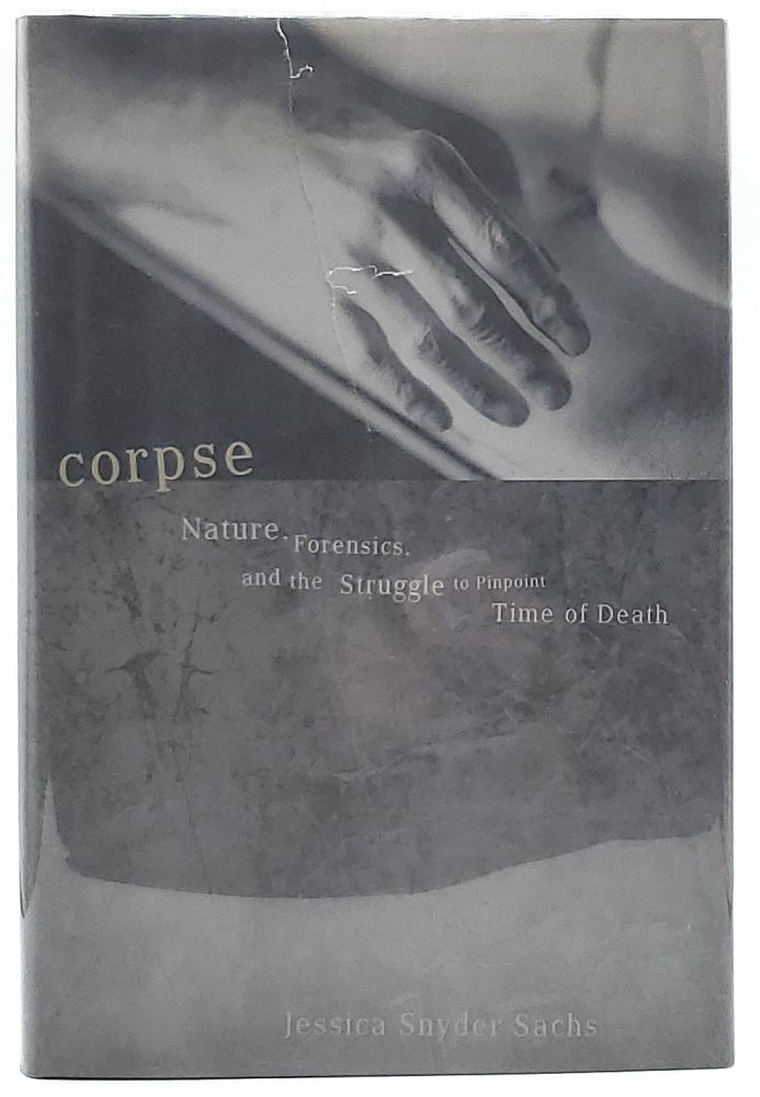 Corpse: Nature, Forensics, and the Struggle to Pinpoint Time of Death. Jessica Snyder Sachs.