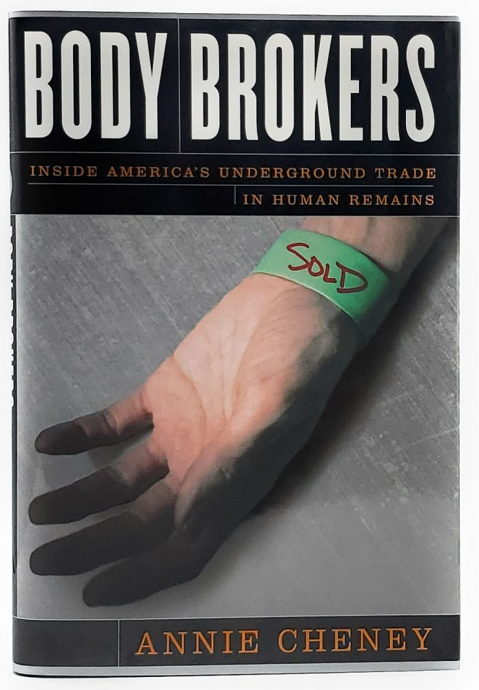 Body Brokers: Inside America's Underground Trade in Human Remains. Annie Cheney.