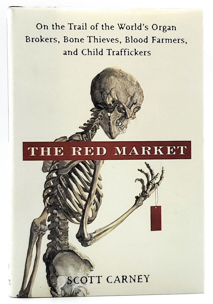 The Red Market: On the Trail of the World's Organ Brokers, Bone Thieves, Blood Farmers, and Child Traffickers. Scott Carney.