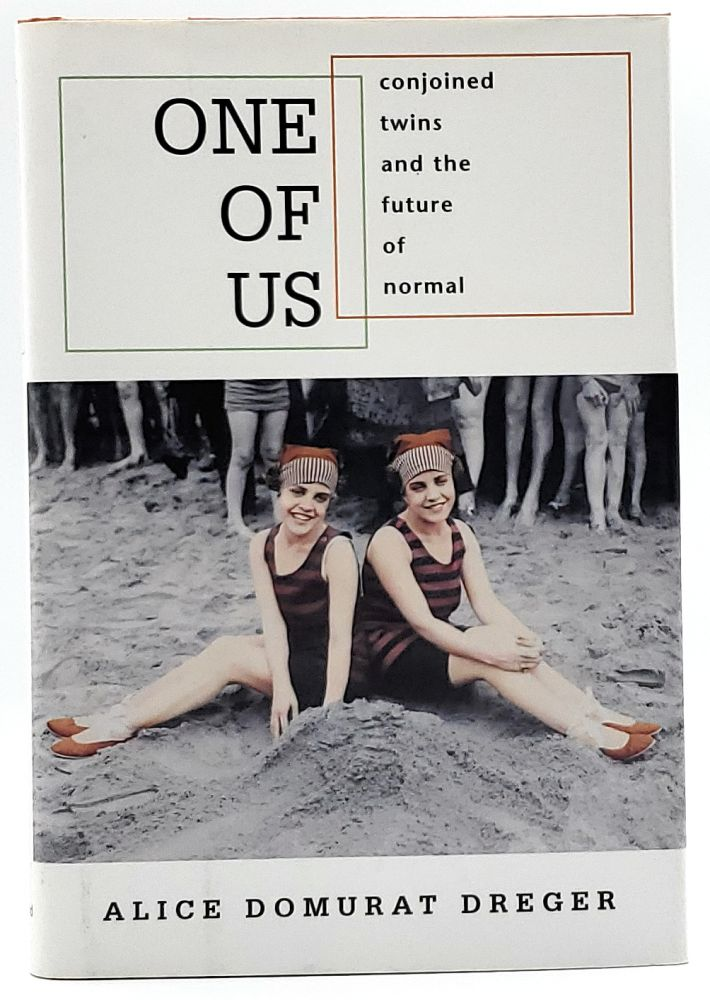 One Of Us: Conjoined Twins and the Future of Normal. Alice Domurat Dreger.