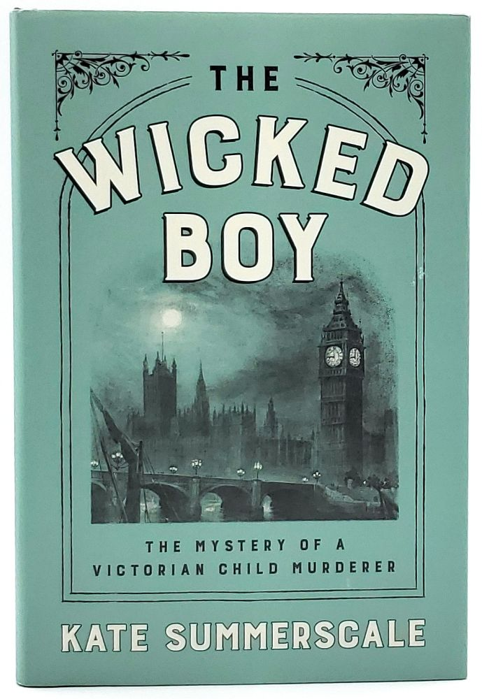The Wicked Boy: The Mystery of a Victorian Child Murderer. Kate Summerscale.