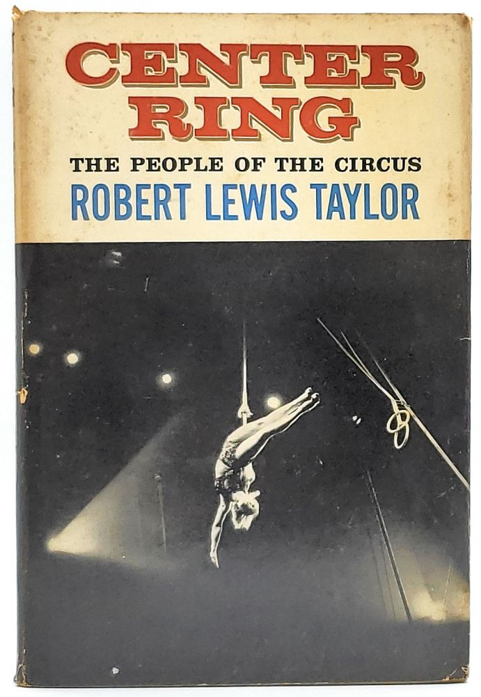 Center Ring: The People of the Circus. Robert Lewis Taylor.