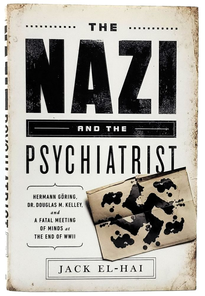 The Nazi and the Psychiatrist: Hermann Göring, Dr. Douglas M. Kelley, and a Fatal Meeting of Minds at the End of WWII. Jack El-Hai.