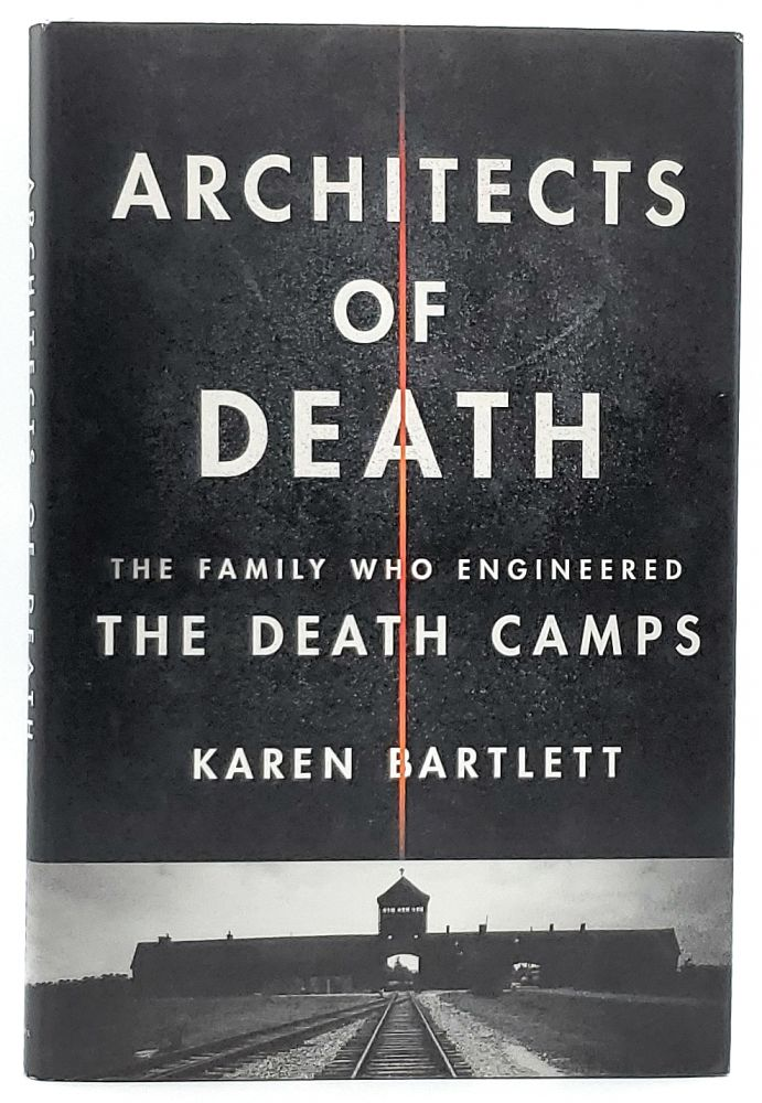 Architects of Death: The Family Who Engineered the Death Camps. Karen Bartlett.