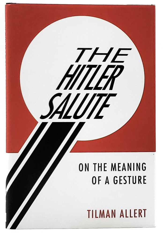 The Hitler Salute: On the Meaning of a Gesture. Tilman Allert.