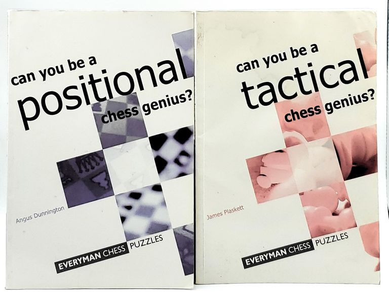 Can You Be a Positional Chess Genius? [and] Can You Be a Tactical Chess Genius? [Two Volumes]. Angus Dunnington, James Plaskett.