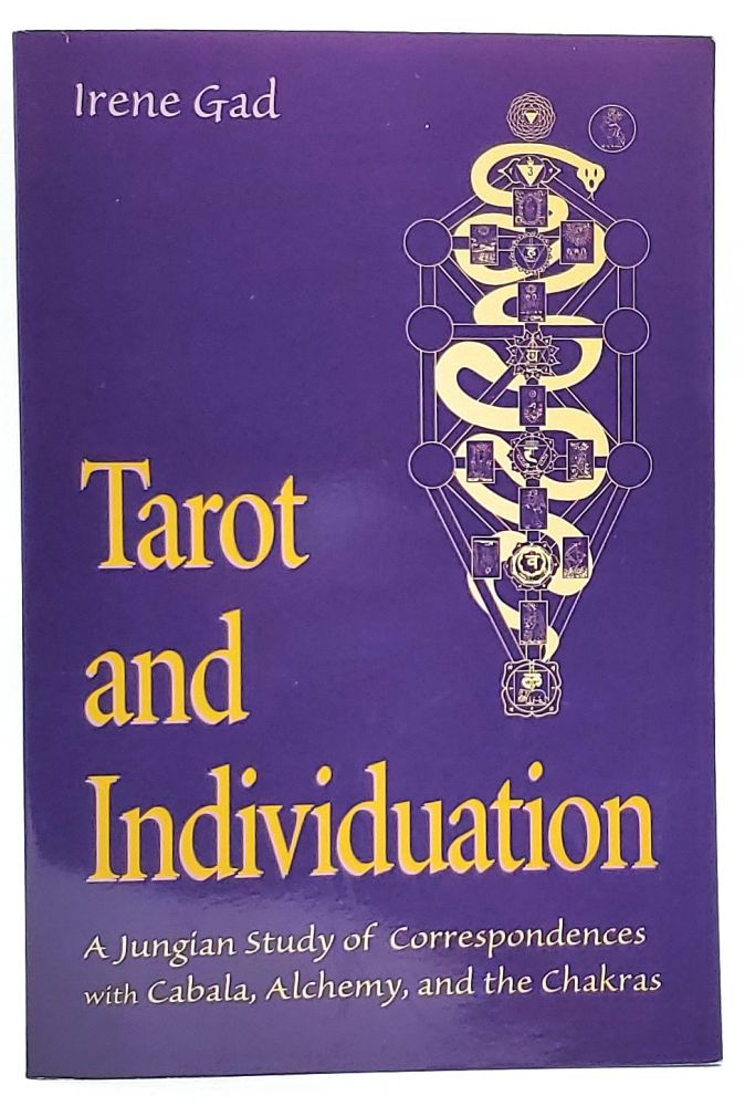Tarot and Individuation: A Jungian Study of Correspondences with Cabala, Alchemy, and the Chakras. Irene Gad.