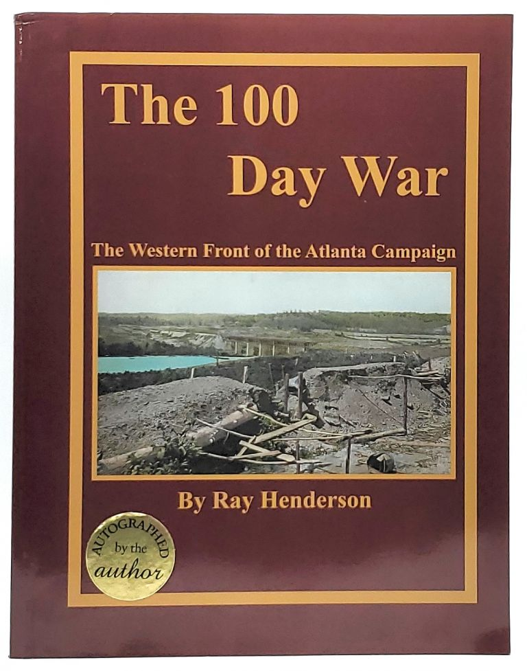 The 100 Day War: The Western Front of the Atlanta Campaign. Ray Henderson.
