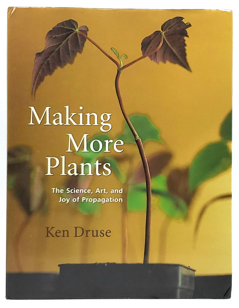 Making More Plants: The Science, Art and Joy of Propagation. Ken Druse.
