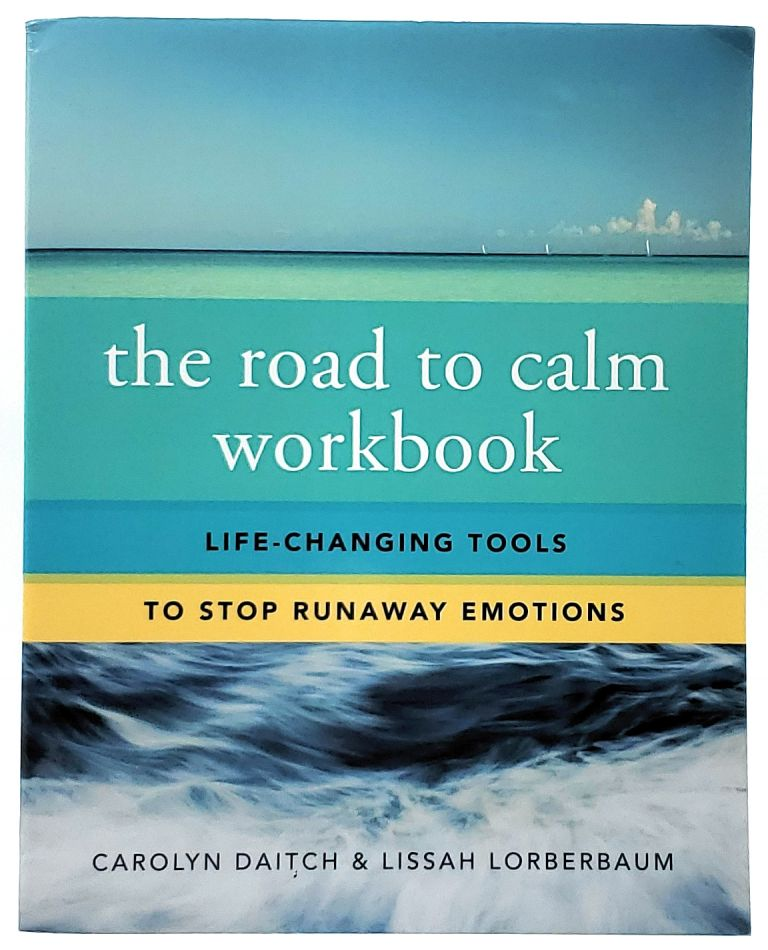 The Road to Calm Workbook: Life-Changing Tools to Stop Runaway Emotions. Carolyn Daitch, Lissah Lorberbaum.