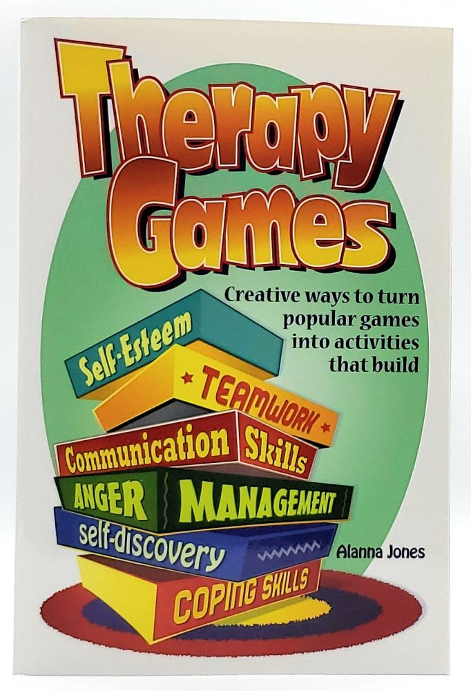 Therapy Games: Creative Ways to Turn Popular Games into Activities that Build Self-Esteem, Teamwork, Communication Skills, Anger Management, Self-Discovery, and Coping Skills. Alanna Jones.