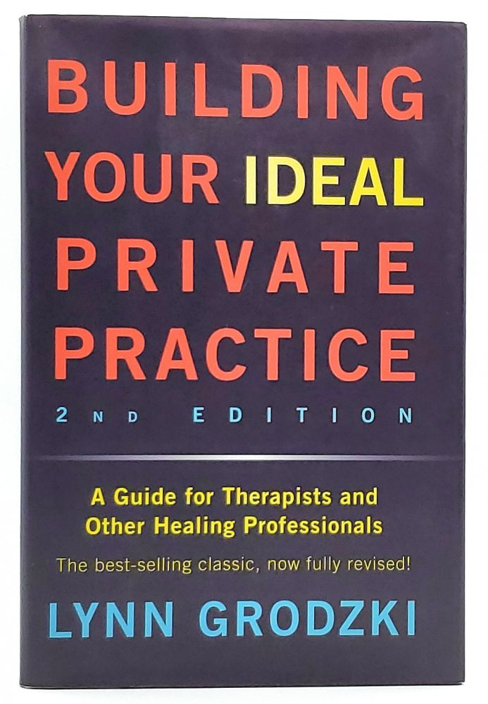 Building Your Ideal Private Practice: A Guide for Therapists and Other Healing Professionals. Lynn Grodzki.