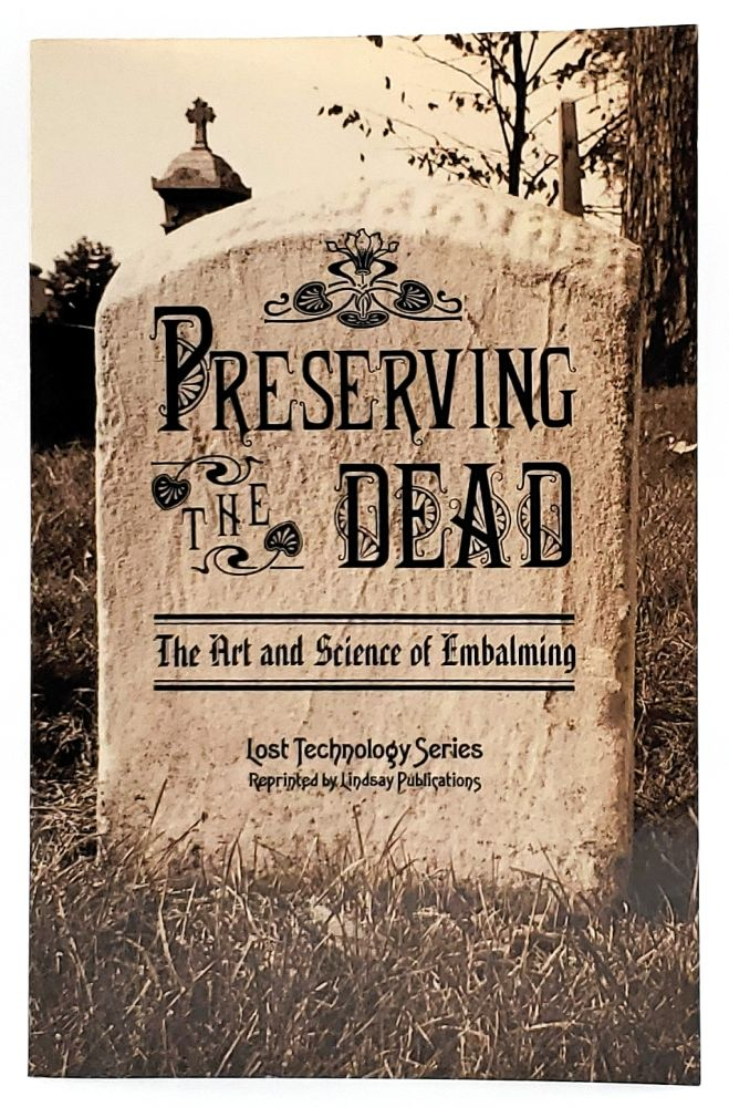 Preserving the Dead: The Art and Science of Embalming. Eliab Myers.