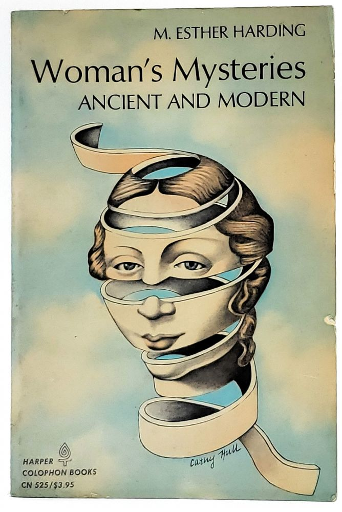 Woman's Mysteries Ancient and Modern: A Psychological Interpretation of the Feminine Principle as Portrayed in Myth, Story, and Dreams. M. Esther Harding.