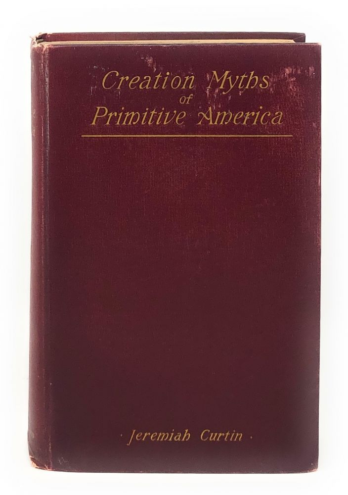 Creation Myths of Primitive America in Relation to the Religious History and Mental Development of Mankind. Jeremiah Curtin.