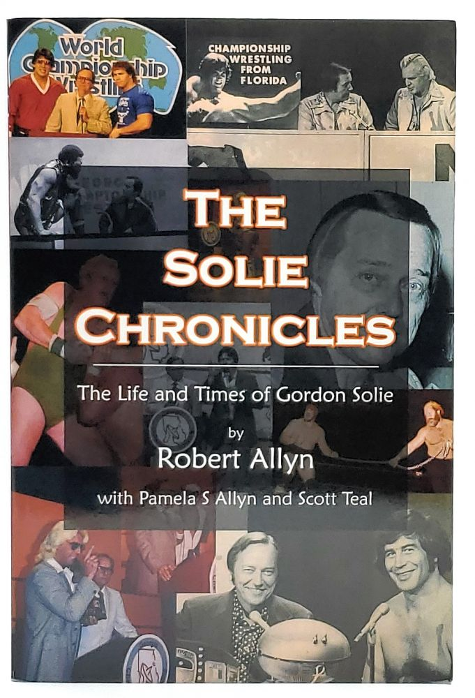 The Solie Chronicles: The Life and Times of Gordon Solie. Robert Allyn, Pamela S. Allyn, Scott Teal.