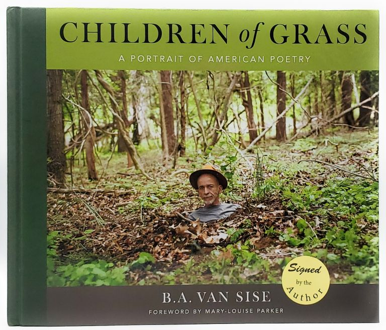 Children of Grass: A Portrait of American Poetry. B. A. Van Sise, Mary-Louise Parker, Foreword.
