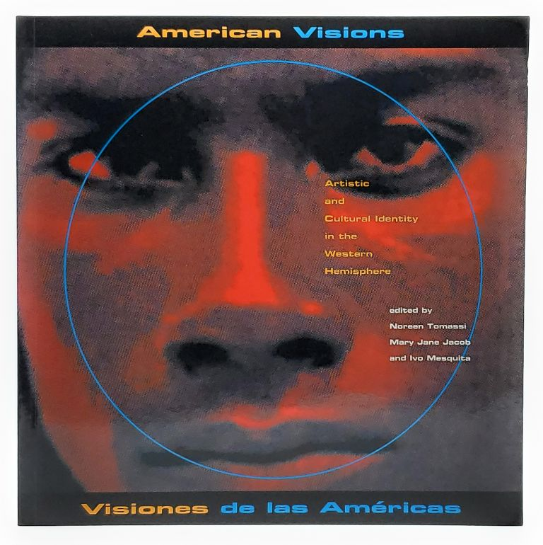American Visions/Visiones de las Americas: Artistic and Cultural Identity in the Western Hemisphere. Noreen Tomassi, Mary Jane Jacob, Ivo Mesquita.