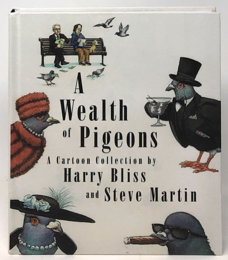 A Wealth of Pigeons: A Cartoon Collection [SIGNED]. Steve Martin, Harry Bliss.
