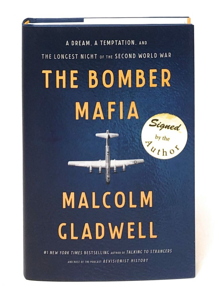 The Bomber Mafia: A Dream, A Temptation, and The Longest Night of the Second World War [SIGNED FIRST EDITION]. Malcolm Gladwell.