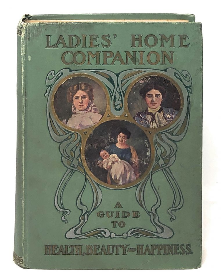 Ladies' Home Companion: A Book Giving Full Information on All the Mysterious and Complex Matters Pertaining to Women. Mary R. Melendy.