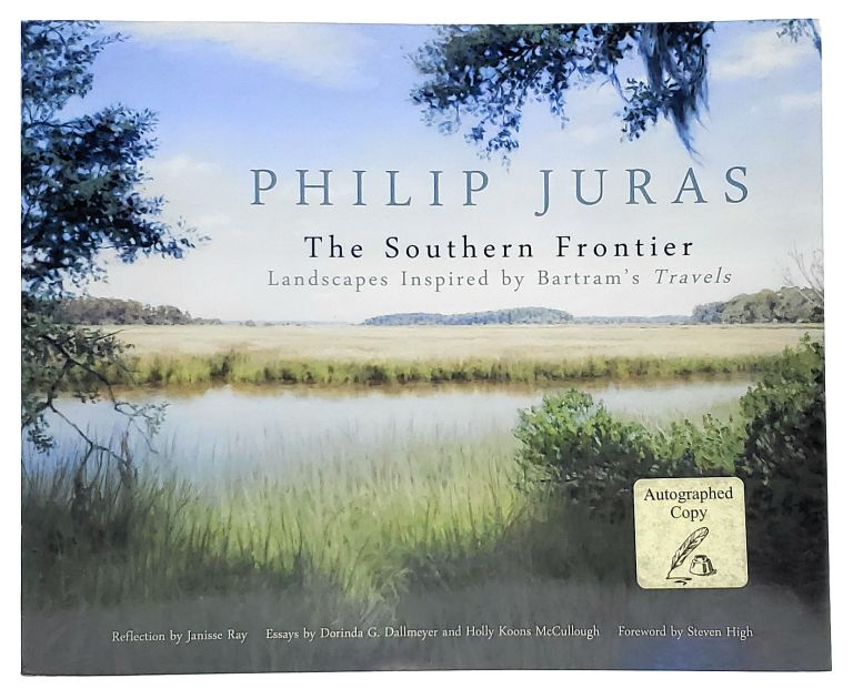 The Southern Frontier: Landscapes Inspired by Bartram's Travels [SIGNED]. Philip Juras.
