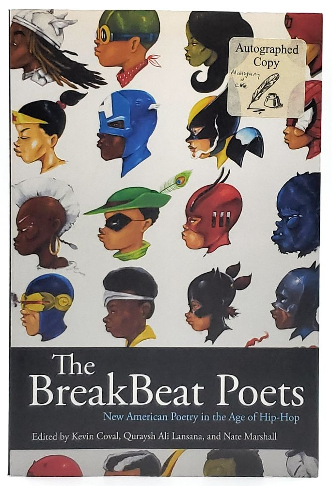 The BreakBeat Poets: New American Poetry in the Age of Hip-Hop [SIGNED]. Kevin Coval, Quraysh Ali Lansana, Nate Marshall.