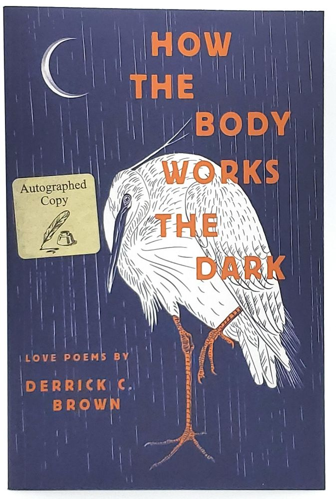 How the Body Works the Dark [SIGNED]. Derrick C. Brown.