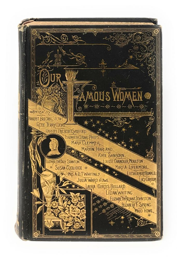 Our Famous Women: An Authorized Record of the Lives and Deeds of Distinguished American Women of Our Times. Harriet Beecher Stowe, Elizabeth Cady Stanton, Julia Ward Howe.
