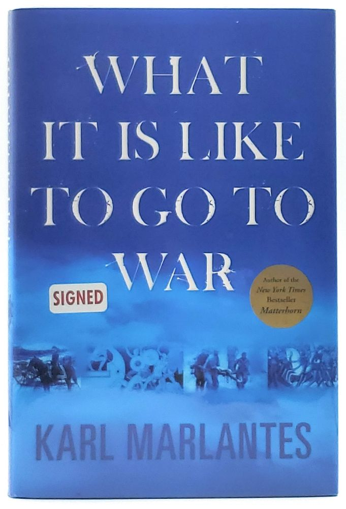 What It Is Like to Go to War [SIGNED FIRST EDITION]. Karl Marlantes.