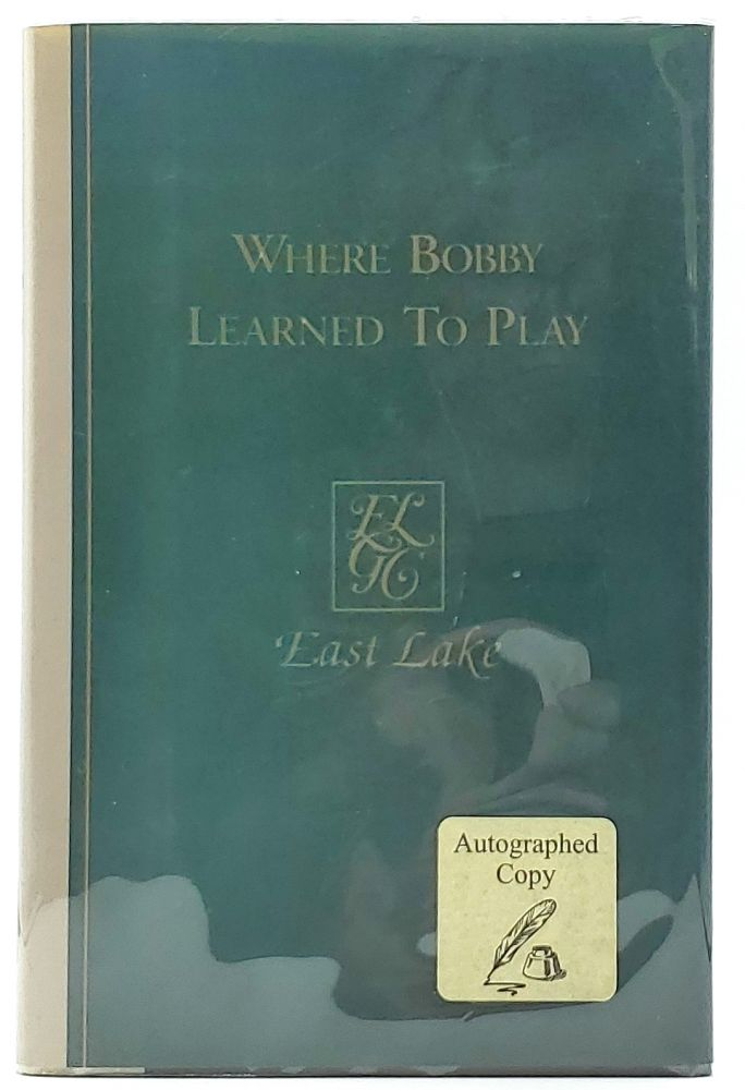 Where Bobby Learned to Play: East Lake Golf Club in Atlanta [SIGNED]. Linton C. Hopkins.
